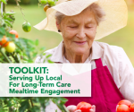 Serving up Local for LTC Mealtime Engagement Toolkit